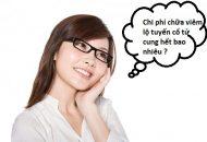 Chi phí chữa viêm lộ tuyến cổ tử cung hết bao nhiêu?