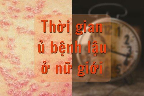 thoi-gian-u-benh-lau-o-nu-gioi-bao-lau